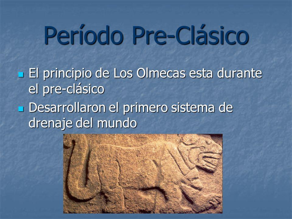 Período Pre-Clásico El principio de Los Olmecas esta durante el pre-clásico.