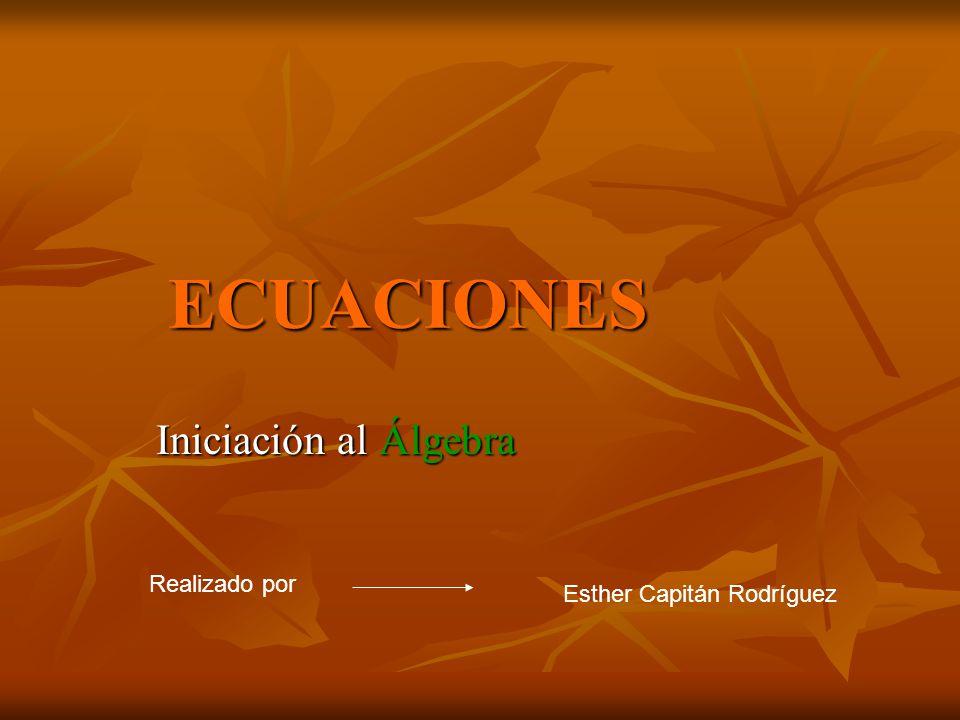 ECUACIONES Iniciación al Álgebra Realizado por