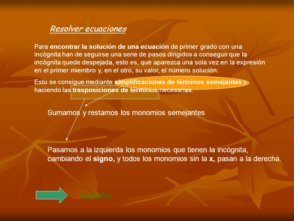 Resolver ecuaciones Sumamos y restamos los monomios semejantes