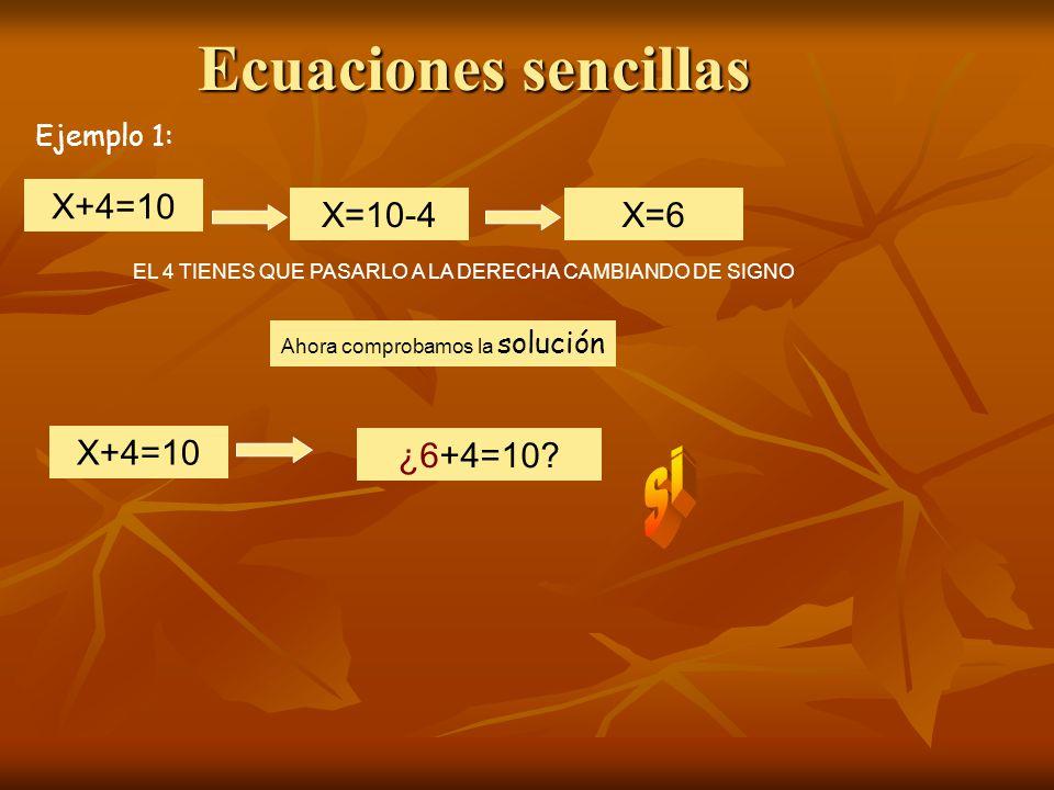 Ecuaciones sencillas si X+4=10 X=10-4 X=6 X+4=10 ¿6+4=10 Ejemplo 1: