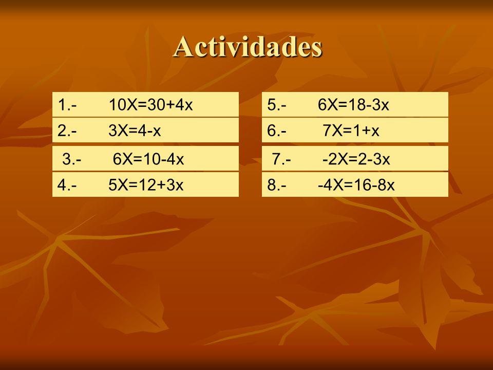 Actividades 1.- 10X=30+4x 5.- 6X=18-3x 2.- 3X=4-x 6.- 7X=1+x