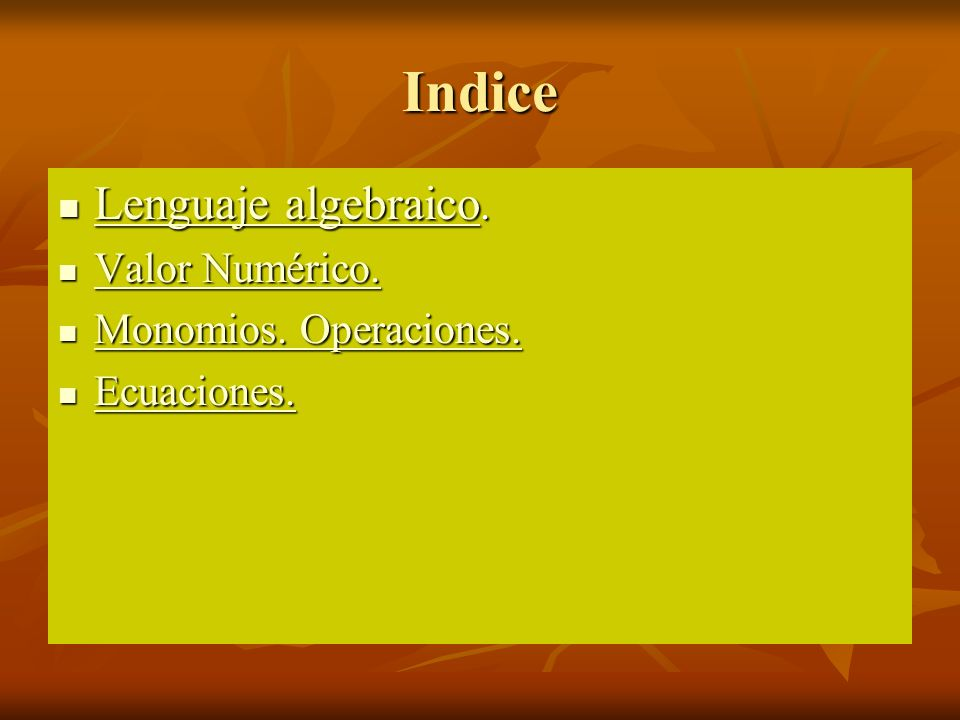 Indice Lenguaje algebraico. Valor Numérico. Monomios. Operaciones.