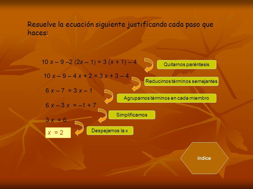 Resuelve la ecuación siguiente justificando cada paso que haces: