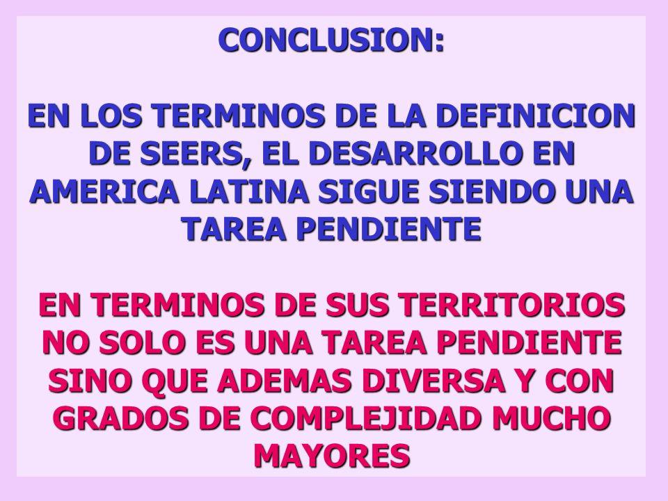 CONCLUSION:EN LOS TERMINOS DE LA DEFINICION DE SEERS, EL DESARROLLO EN AMERICA LATINA SIGUE SIENDO UNA TAREA PENDIENTE.