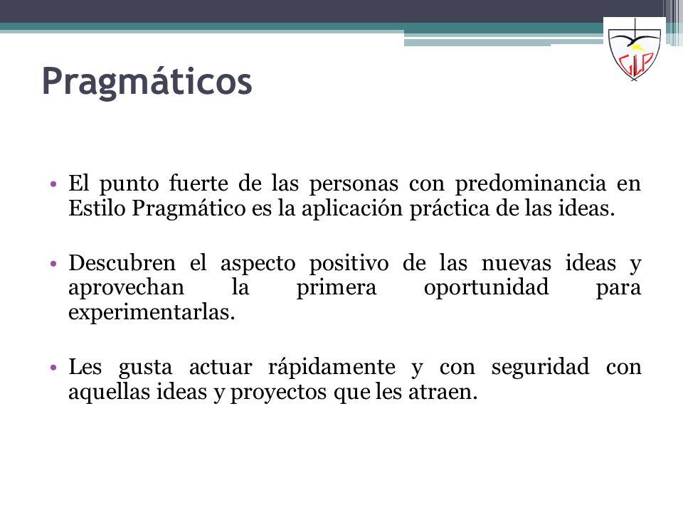 PragmáticosEl punto fuerte de las personas con predominancia en Estilo Pragmático es la aplicación práctica de las ideas.