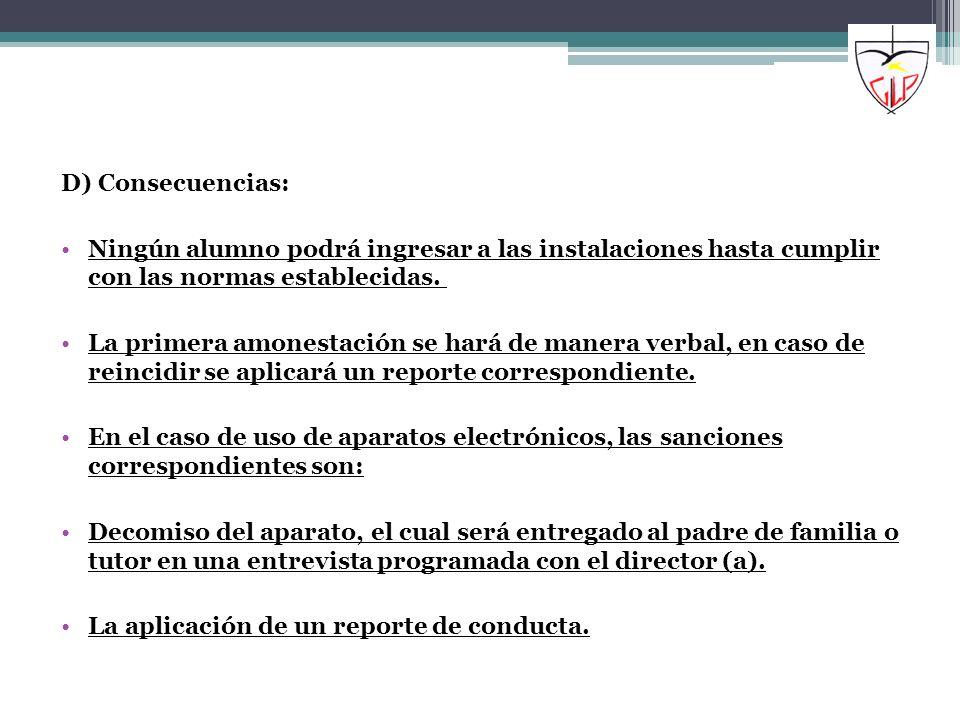 D) Consecuencias: Ningún alumno podrá ingresar a las instalaciones hasta cumplir con las normas establecidas.