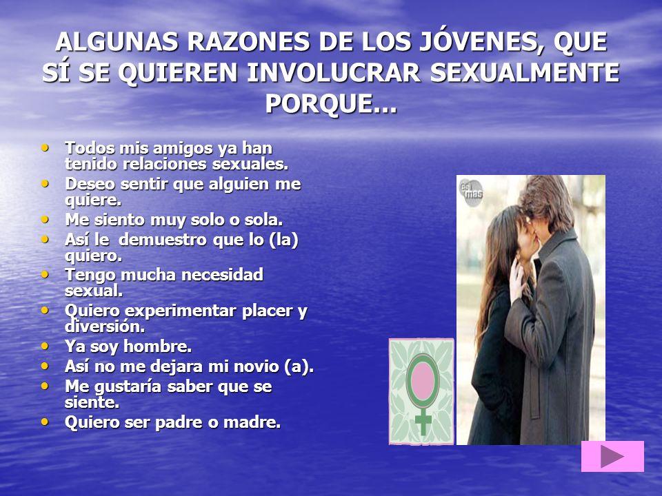 ALGUNAS RAZONES DE LOS JÓVENES, QUE SÍ SE QUIEREN INVOLUCRAR SEXUALMENTE PORQUE...