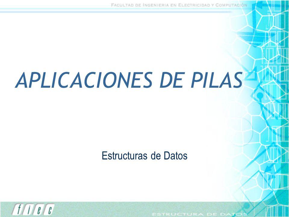 APLICACIONES DE PILAS Estructuras de Datos