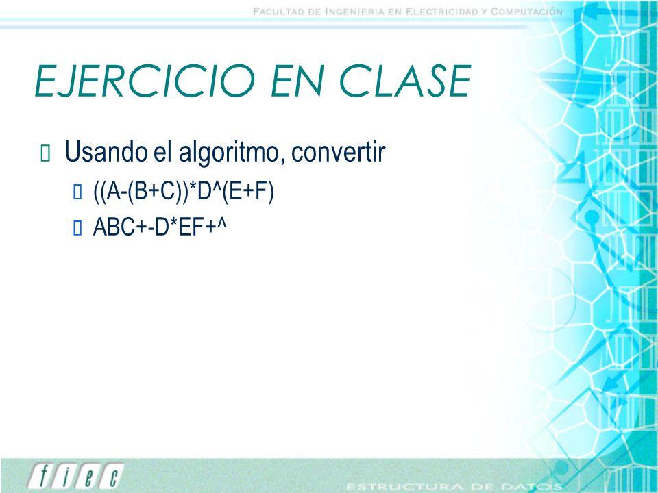 EJERCICIO EN CLASE Usando el algoritmo, convertir ((A-(B+C))*D^(E+F)