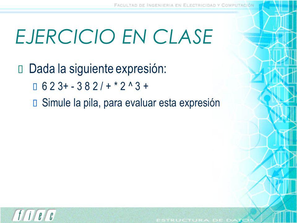 EJERCICIO EN CLASE Dada la siguiente expresión: