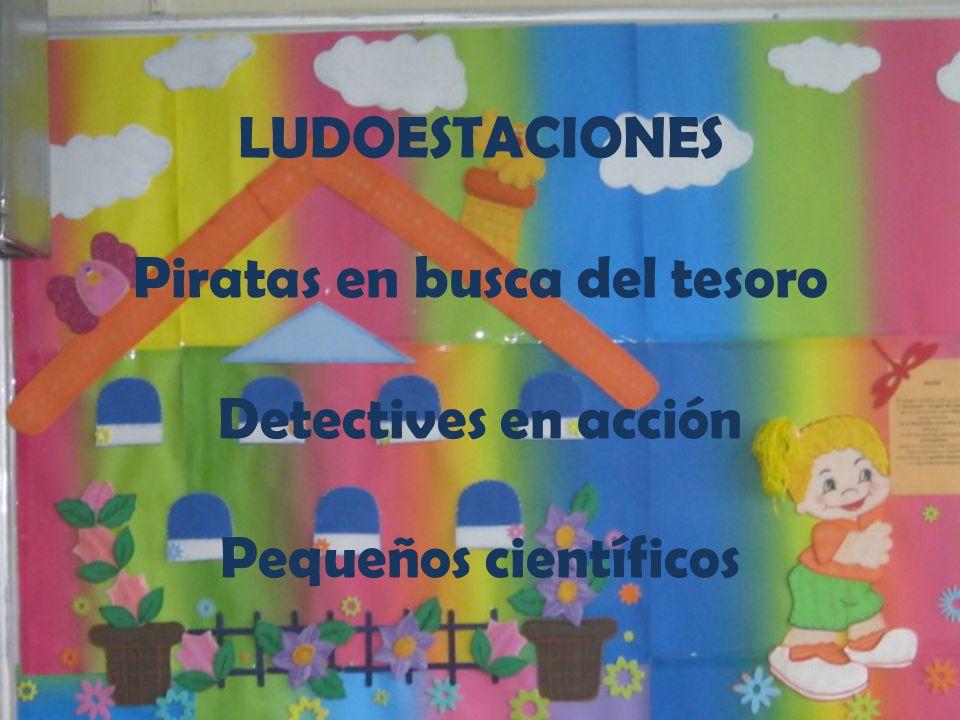 LUDOESTACIONES Piratas en busca del tesoro Detectives en acción Pequeños científicos