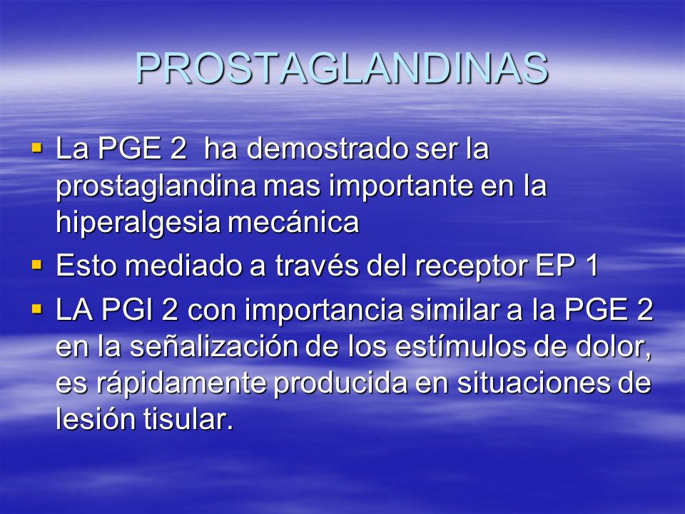 PROSTAGLANDINAS La PGE 2 ha demostrado ser la prostaglandina mas importante en la hiperalgesia mecánica.