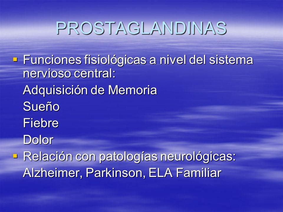 PROSTAGLANDINAS Funciones fisiológicas a nivel del sistema nervioso central: Adquisición de Memoria.