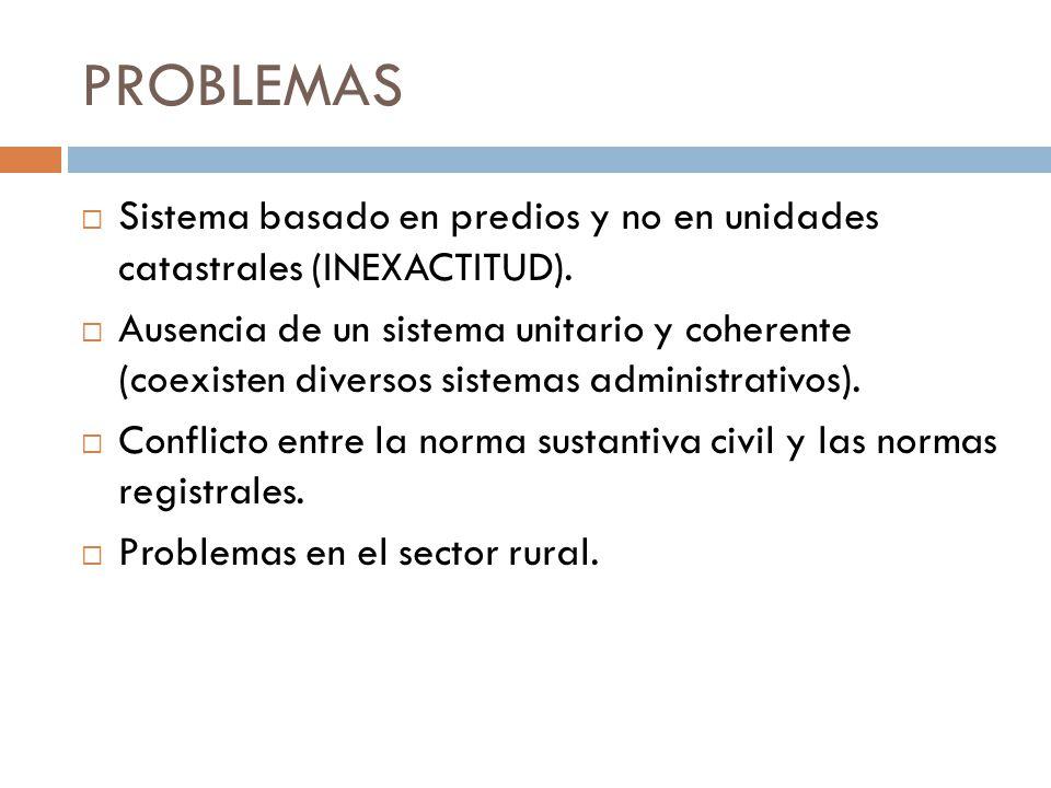 PROBLEMAS Sistema basado en predios y no en unidades catastrales (INEXACTITUD).