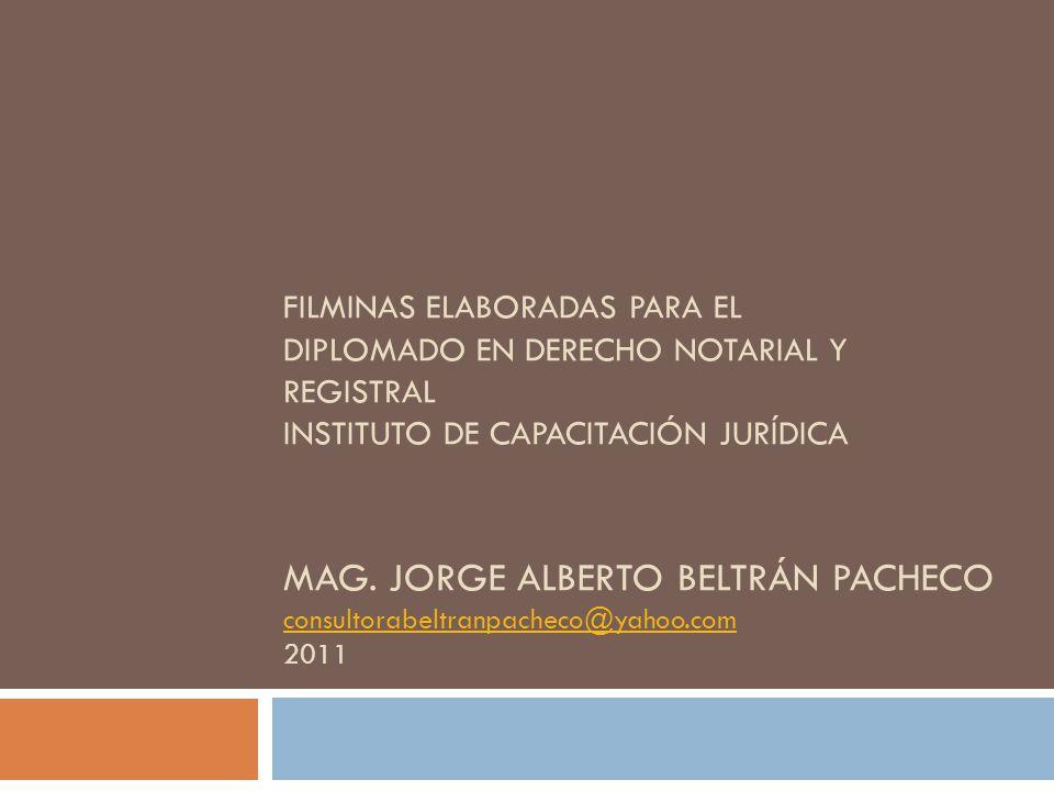 Filminas elaboradas para el Diplomado en DERECHO NOTARIAL y REGISTRAL INSTITUTO DE CAPACITACIÓN JURÍDICA MAG.