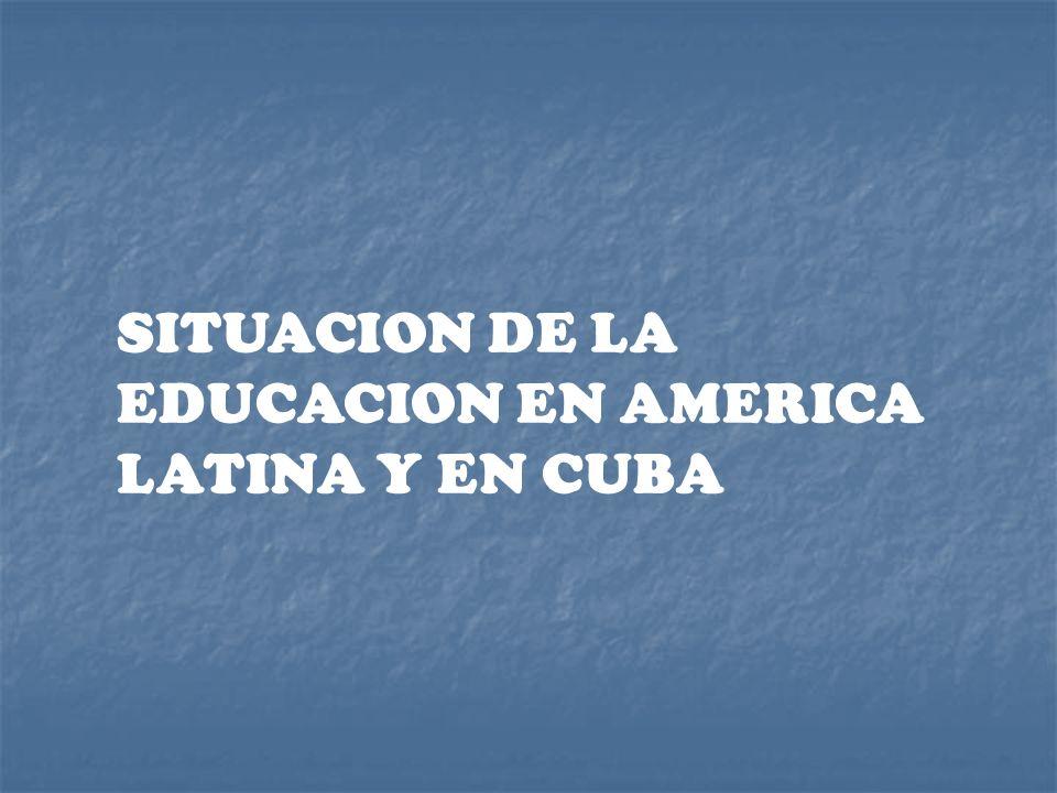 SITUACION DE LA EDUCACION EN AMERICA LATINA Y EN CUBA