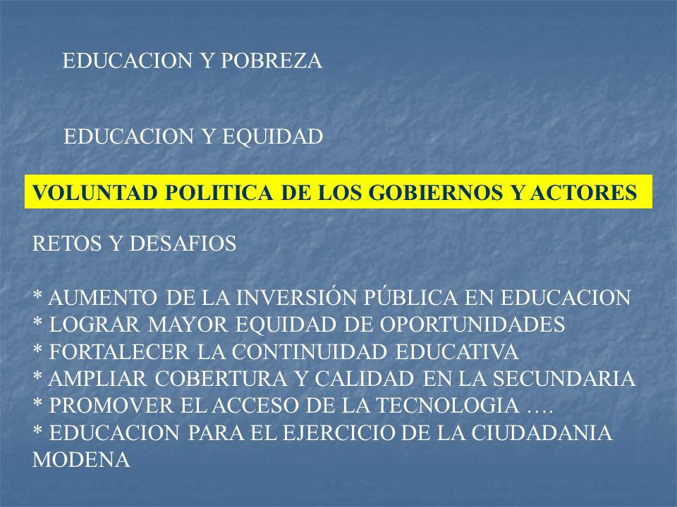 EDUCACION Y POBREZAEDUCACION Y EQUIDAD. VOLUNTAD POLITICA DE LOS GOBIERNOS Y ACTORES. RETOS Y DESAFIOS.