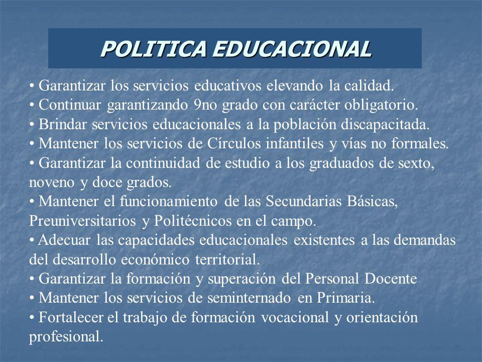 POLITICA EDUCACIONALGarantizar los servicios educativos elevando la calidad. Continuar garantizando 9no grado con carácter obligatorio.