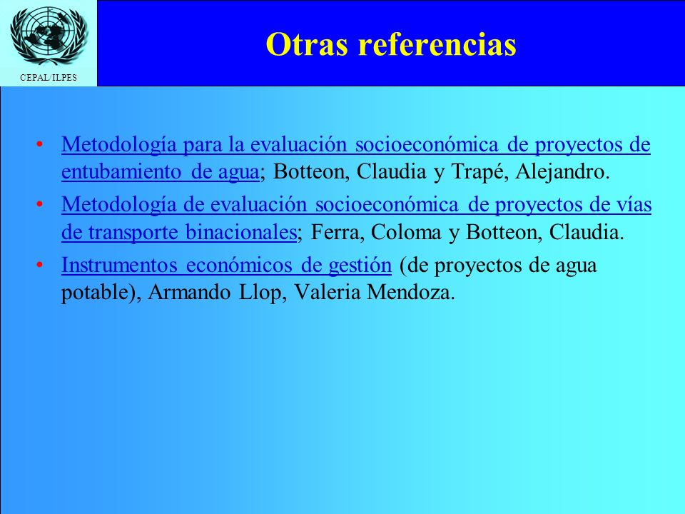 Otras referencias Metodología para la evaluación socioeconómica de proyectos de entubamiento de agua; Botteon, Claudia y Trapé, Alejandro.