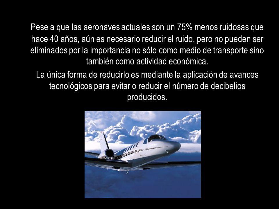 Pese a que las aeronaves actuales son un 75% menos ruidosas que hace 40 años, aún es necesario reducir el ruido, pero no pueden ser eliminados por la importancia no sólo como medio de transporte sino también como actividad económica.