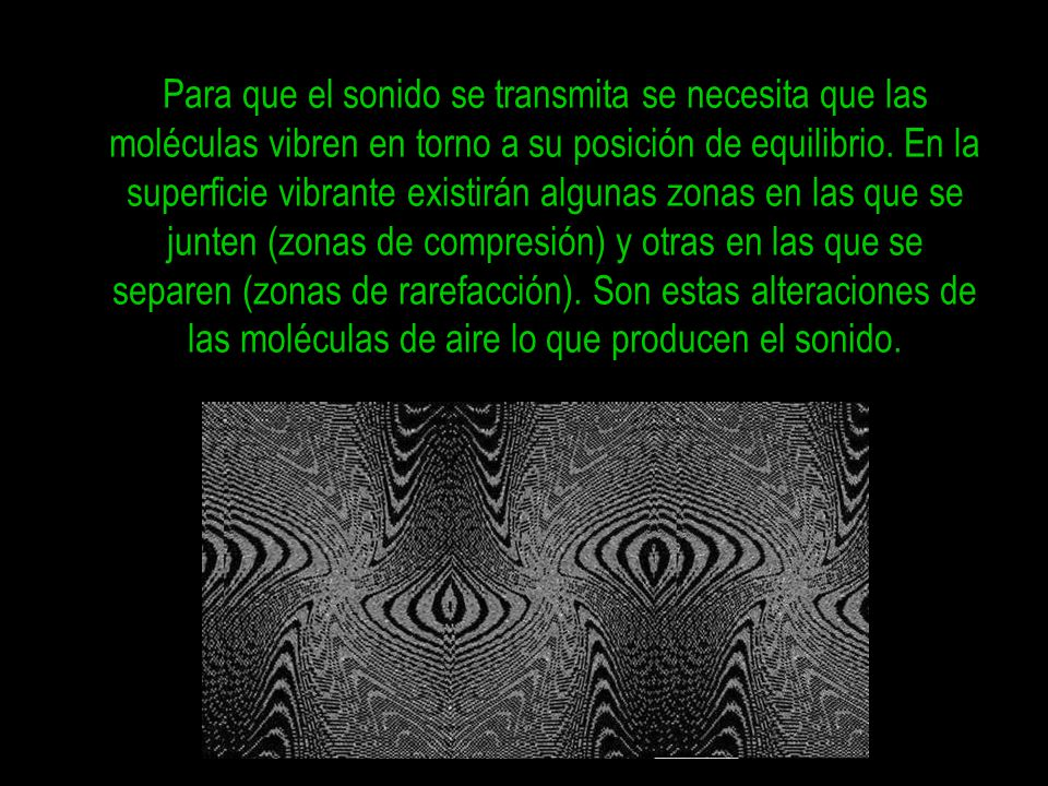 Para que el sonido se transmita se necesita que las moléculas vibren en torno a su posición de equilibrio.