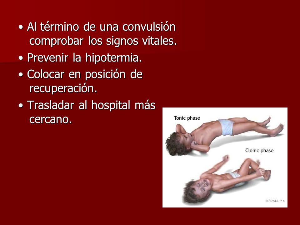 • Al término de una convulsión comprobar los signos vitales.