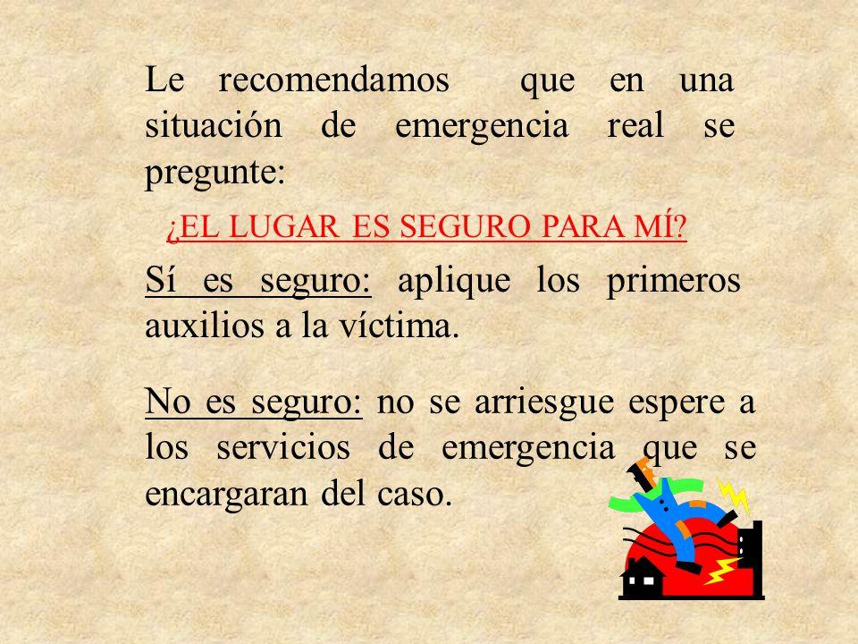 Le recomendamos que en una situación de emergencia real se pregunte: