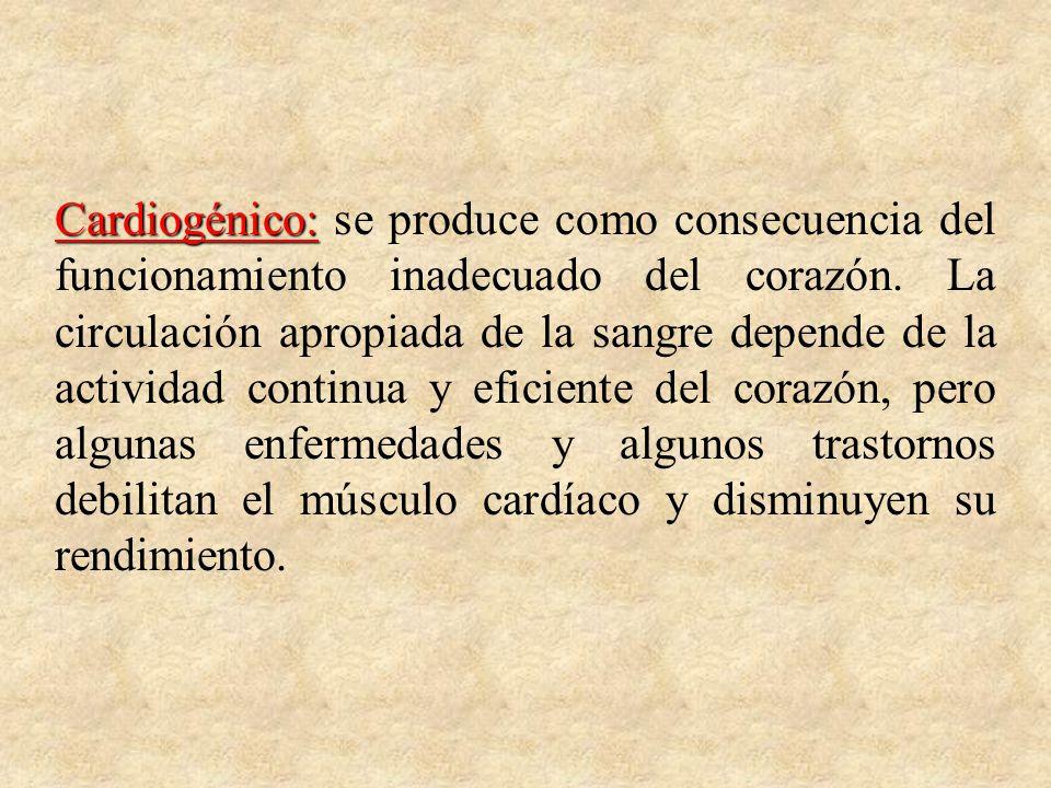 Cardiogénico: se produce como consecuencia del funcionamiento inadecuado del corazón.