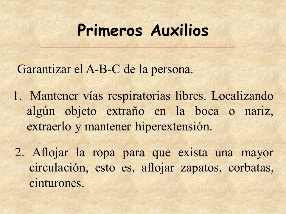 Primeros Auxilios Garantizar el A-B-C de la persona.