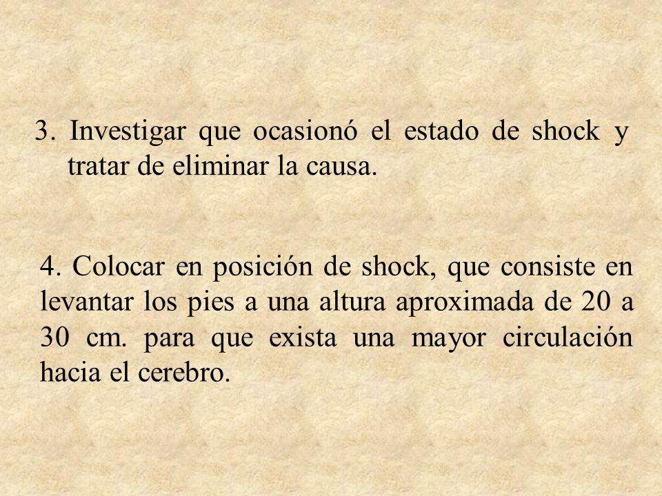 3. Investigar que ocasionó el estado de shock y tratar de eliminar la causa.