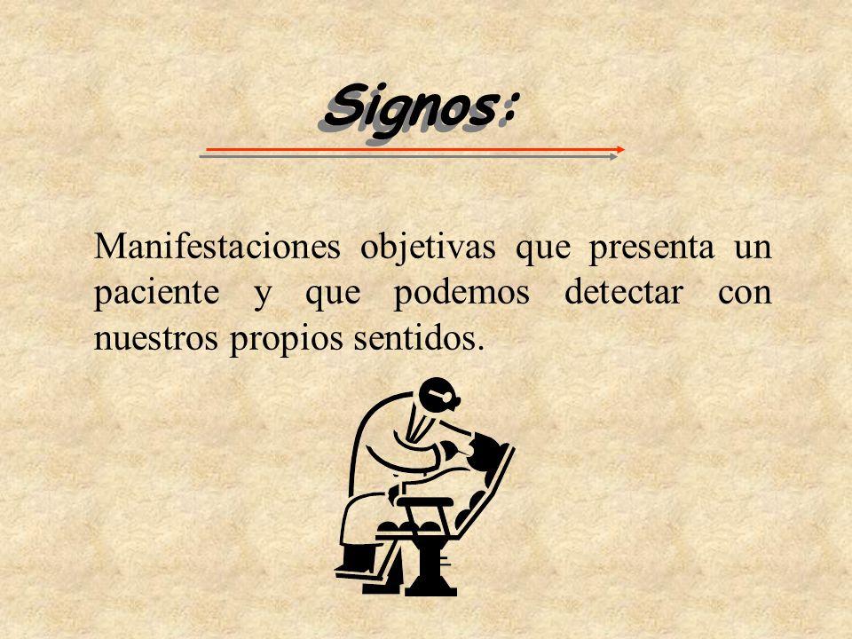 Signos: Manifestaciones objetivas que presenta un paciente y que podemos detectar con nuestros propios sentidos.