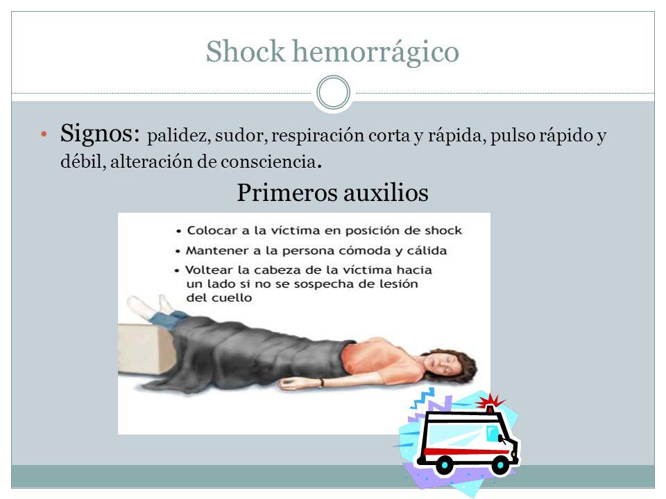 Shock hemorrágico Signos: palidez, sudor, respiración corta y rápida, pulso rápido y débil, alteración de consciencia.