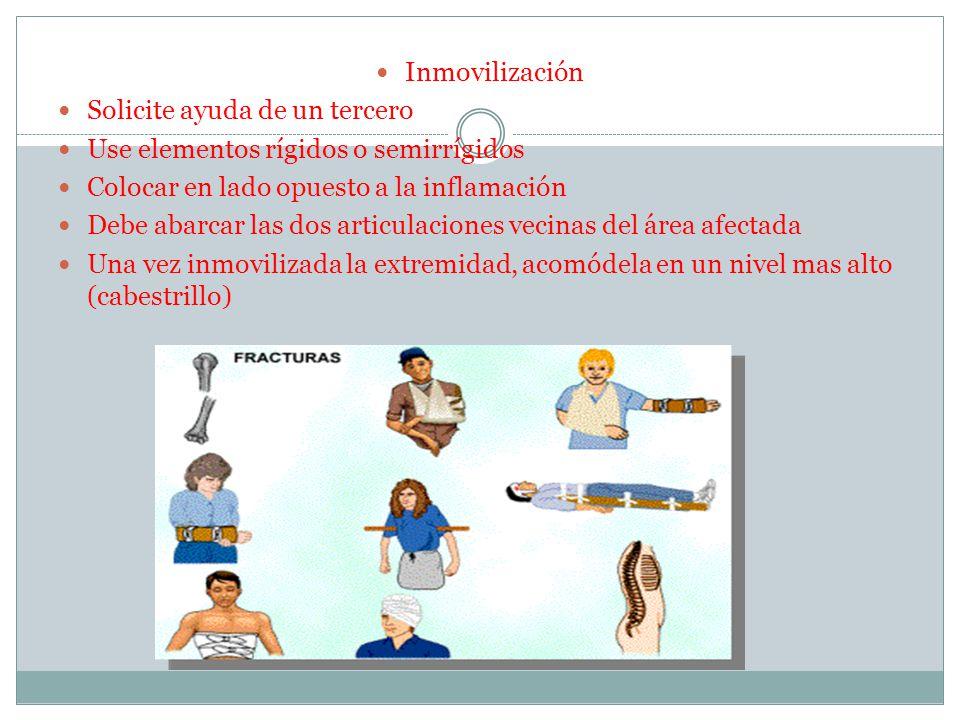 Inmovilización Solicite ayuda de un tercero. Use elementos rígidos o semirrígidos. Colocar en lado opuesto a la inflamación.