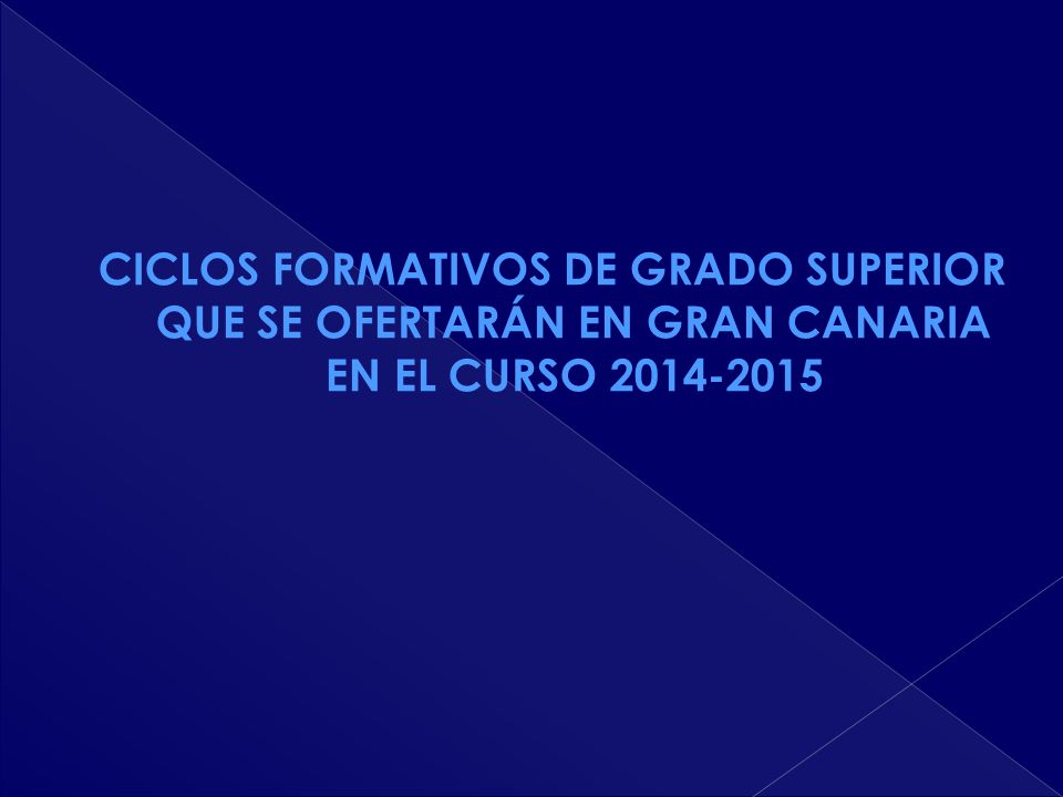 CICLOS FORMATIVOS DE GRADO SUPERIOR QUE SE OFERTARÁN EN GRAN CANARIA EN EL CURSO 2014-2015