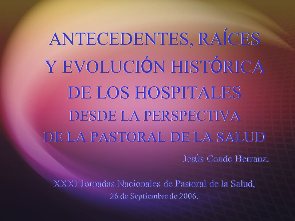 ANTECEDENTES, RAÍCES Y EVOLUCIÓN HISTÓRICA DE LOS HOSPITALES