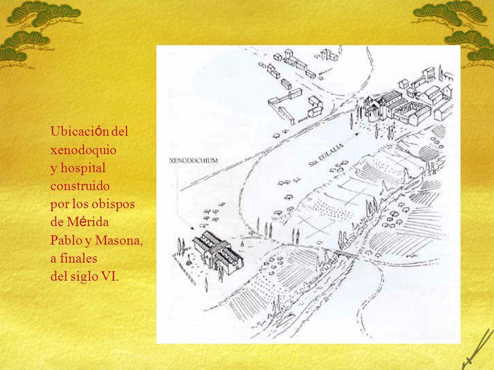 Ubicación del xenodoquio. y hospital. construido. por los obispos. de Mérida. Pablo y Masona, a finales.