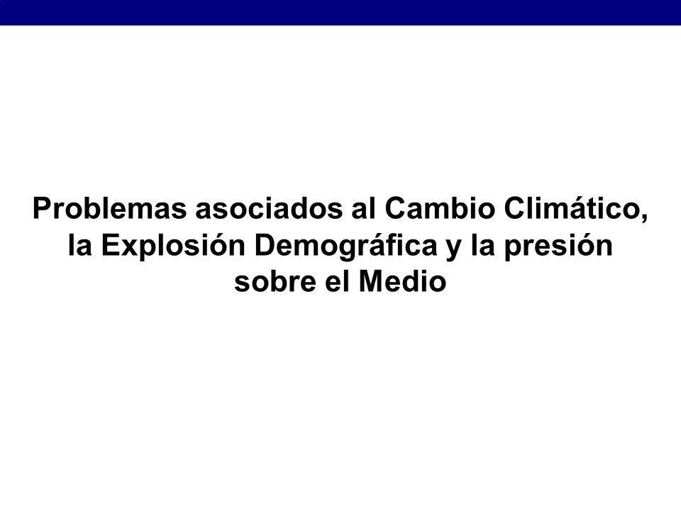 Problemas asociados al Cambio Climático, la Explosión Demográfica y la presión sobre el Medio