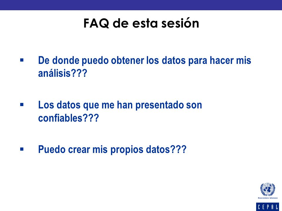 FAQ de esta sesión De donde puedo obtener los datos para hacer mis análisis Los datos que me han presentado son confiables