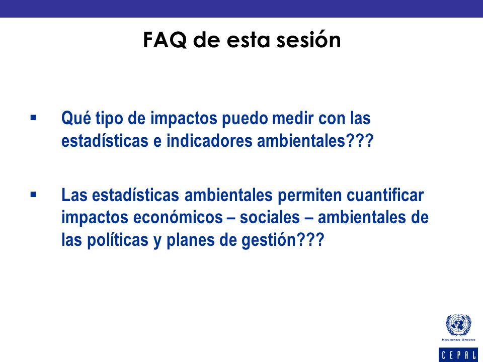 FAQ de esta sesión Qué tipo de impactos puedo medir con las estadísticas e indicadores ambientales
