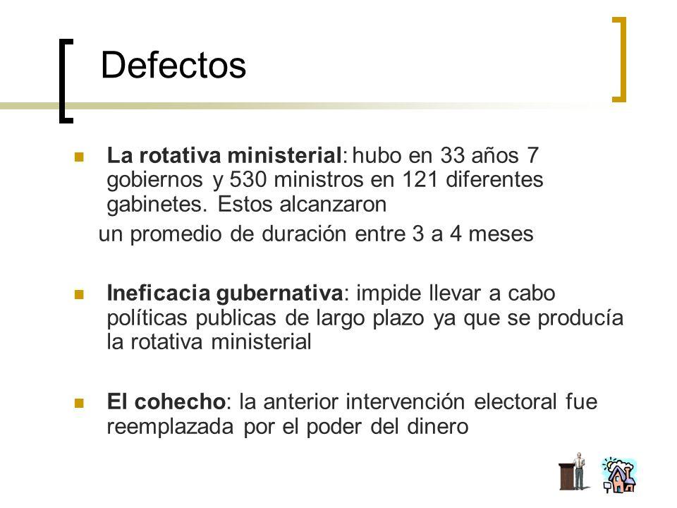 Defectos La rotativa ministerial: hubo en 33 años 7 gobiernos y 530 ministros en 121 diferentes gabinetes. Estos alcanzaron.
