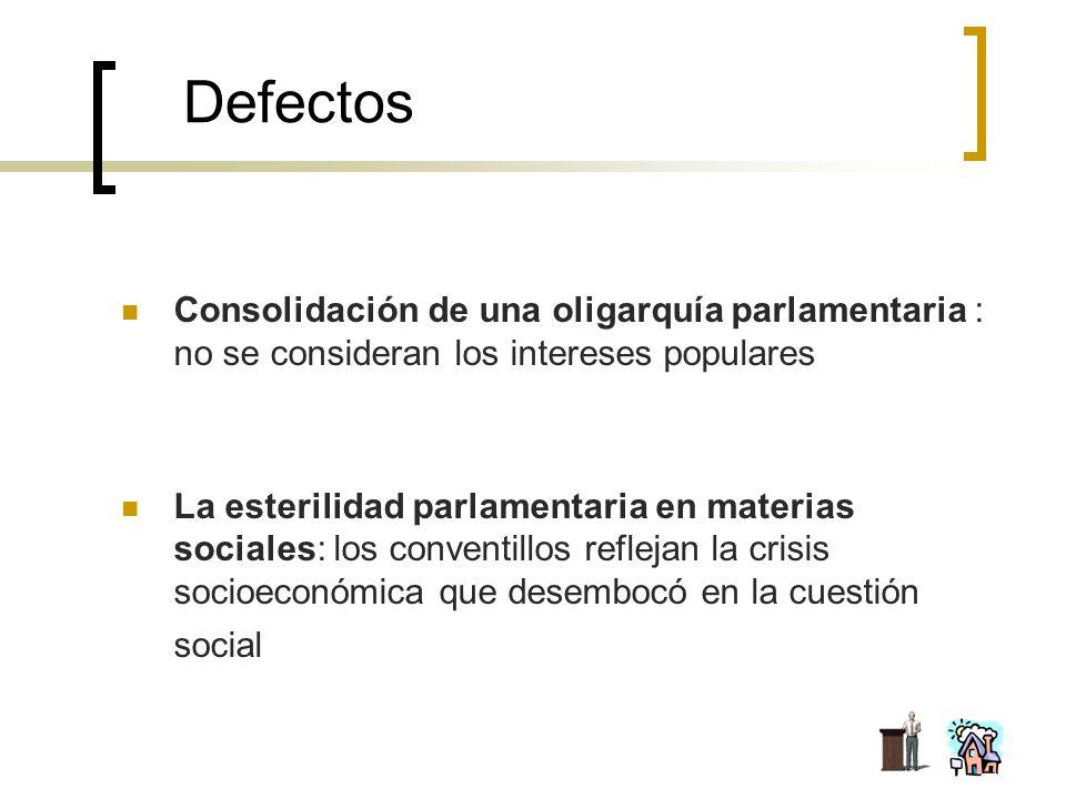 DefectosConsolidación de una oligarquía parlamentaria : no se consideran los intereses populares.