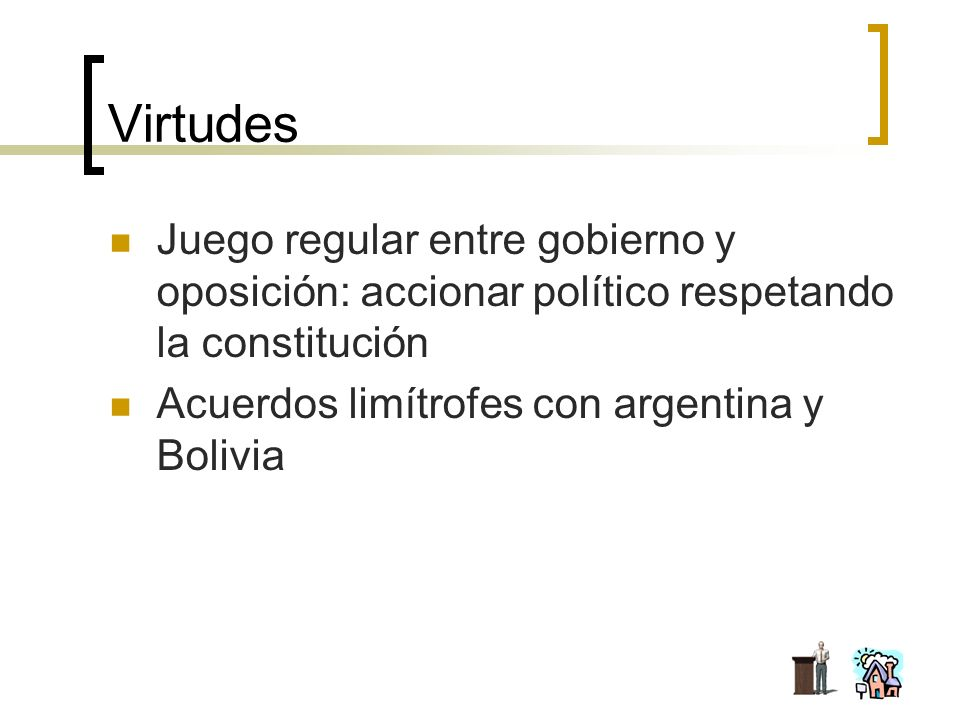 Virtudes Juego regular entre gobierno y oposición: accionar político respetando la constitución.