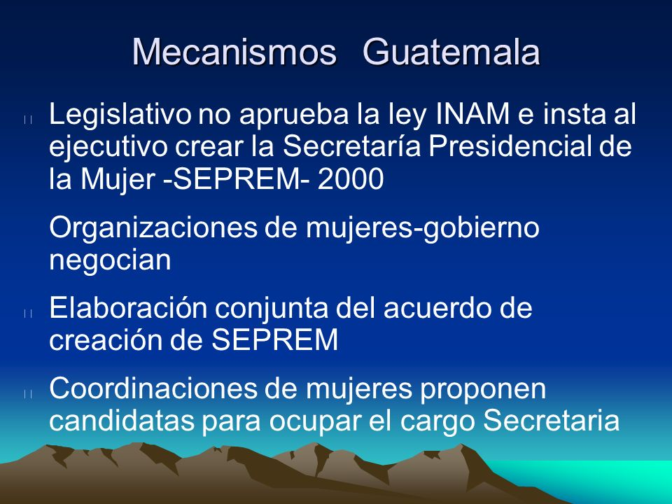 Mecanismos Guatemala Legislativo no aprueba la ley INAM e insta al ejecutivo crear la Secretaría Presidencial de la Mujer -SEPREM- 2000.