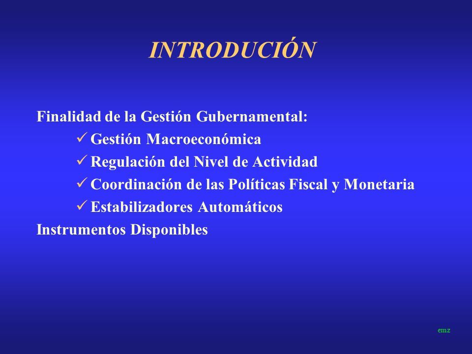 INTRODUCIÓN Finalidad de la Gestión Gubernamental:
