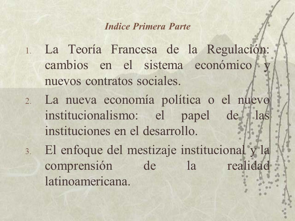 Indice Primera ParteLa Teoría Francesa de la Regulación: cambios en el sistema económico y nuevos contratos sociales.