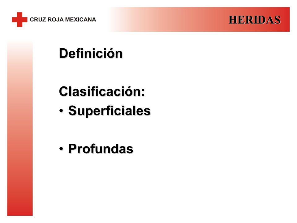 HERIDAS Definición Clasificación: Superficiales Profundas