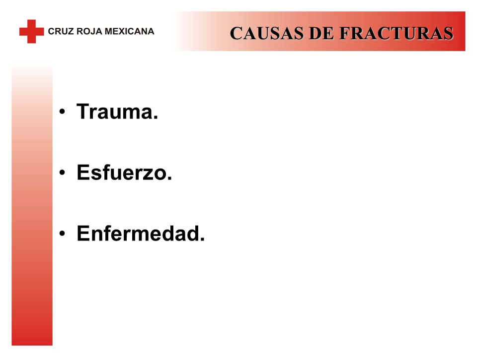 CAUSAS DE FRACTURAS Trauma. Esfuerzo. Enfermedad.