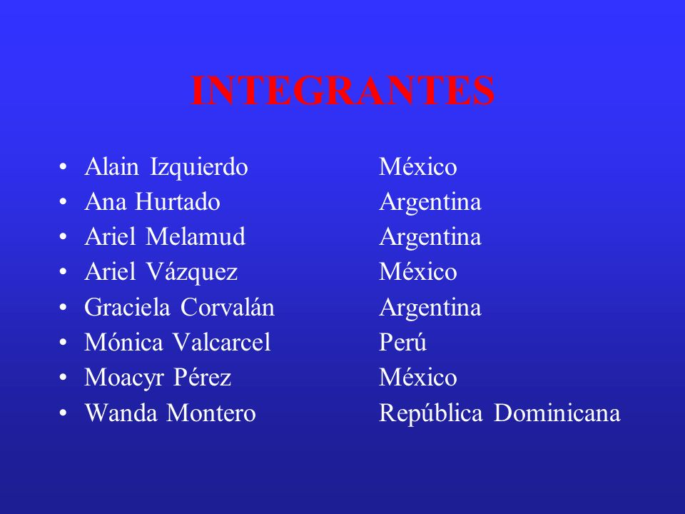 INTEGRANTES Alain Izquierdo México Ana Hurtado Argentina
