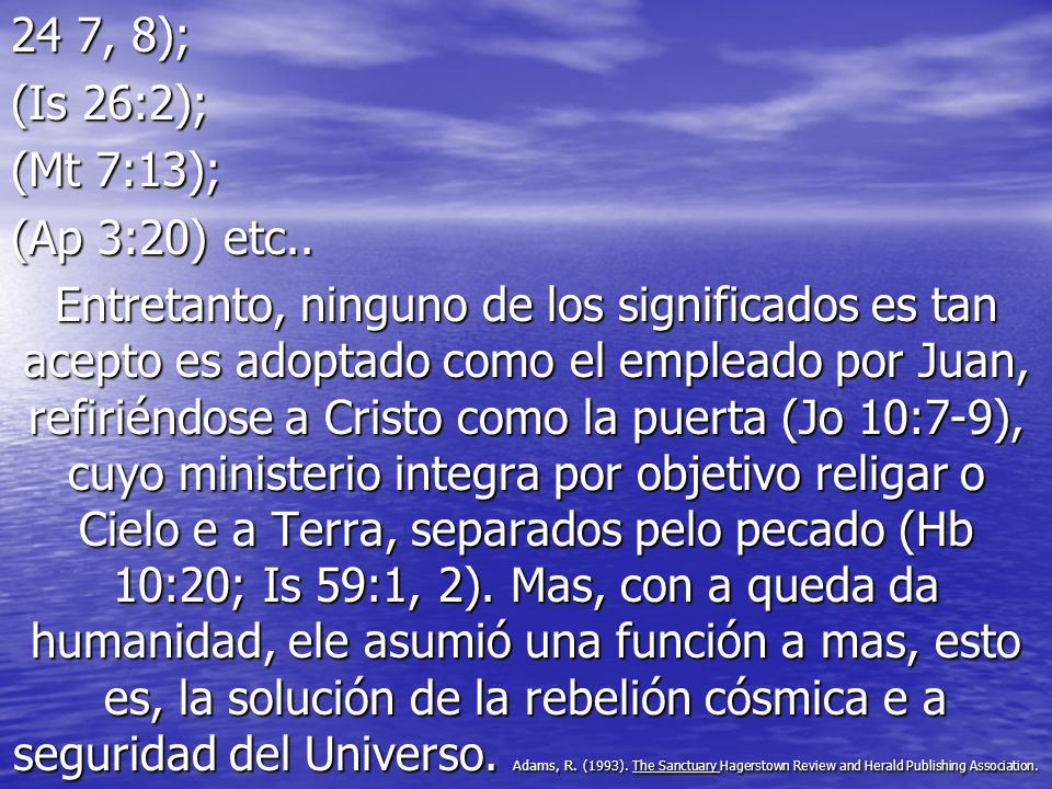 24 7, 8); (Is 26:2); (Mt 7:13); (Ap 3:20) etc..