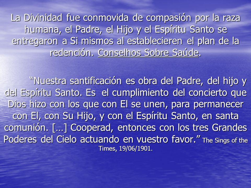 La Divinidad fue conmovida de compasión por la raza humana, el Padre, el Hijo y el Espíritu Santo se entregaron a Si mismos al establecieren el plan de la redención. Conselhos Sobre Saúde.